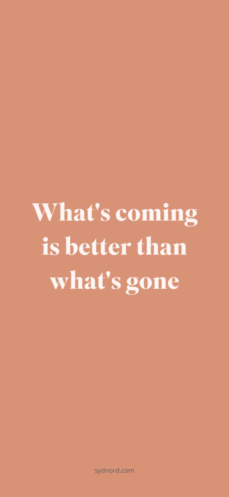 What's coming is better than what's gone